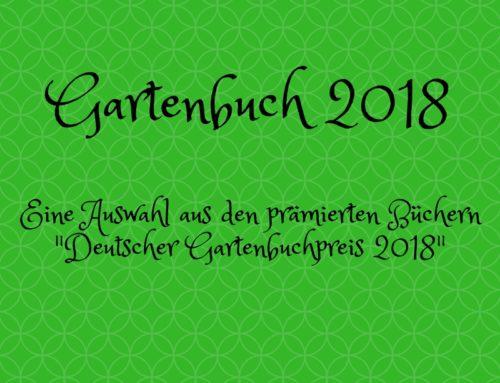 Deutscher Gartenbuchpreis 2018 – Ein Blick auf ausgewählte Garten-Bücher